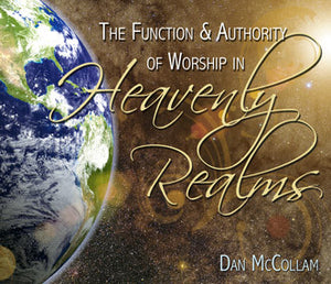 The Function & Authority of Worship in Heavenly Realms McCollam