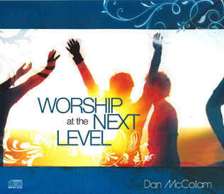 Worship at the Next Level Dan McCollam