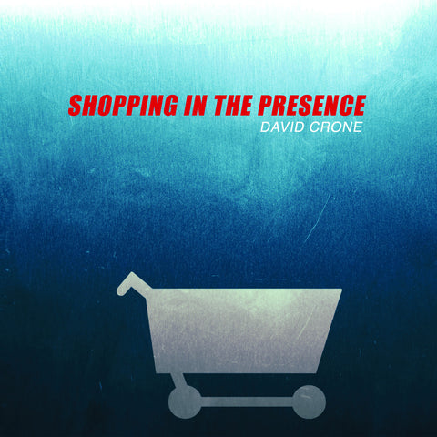 Shopping in the Presence David Crone
