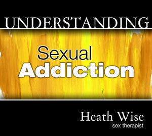 Understanding Sexual Addiction - Heath Wise - Mission Store