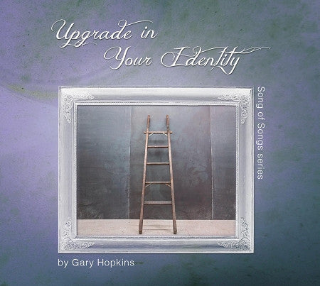 upgrade your identity song of songs gary hopkins