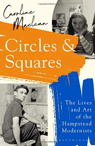 Circles and Squares: The Lives and Art of the Hampstead Modernists