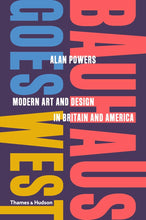 Load image into Gallery viewer, Bauhaus Goes West: Modern Art and Design in Britain and America