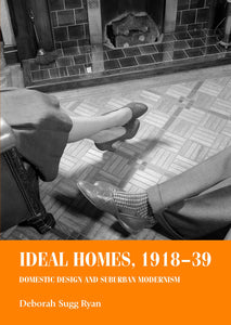 Ideal Homes, 1918-39: Domestic Design and Suburban Modernism