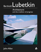 Load image into Gallery viewer, Berthold Lubetkin: Architecture and the Tradition of Progress