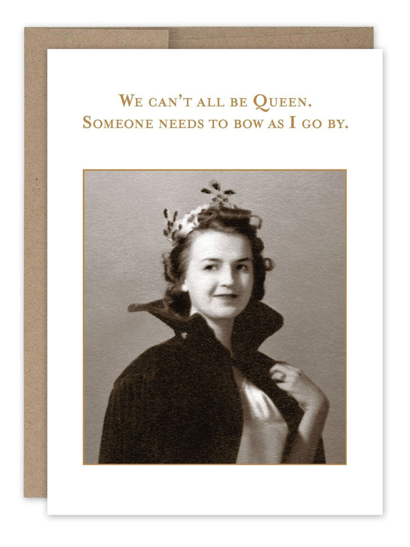 We Can't All Be Queen - Card