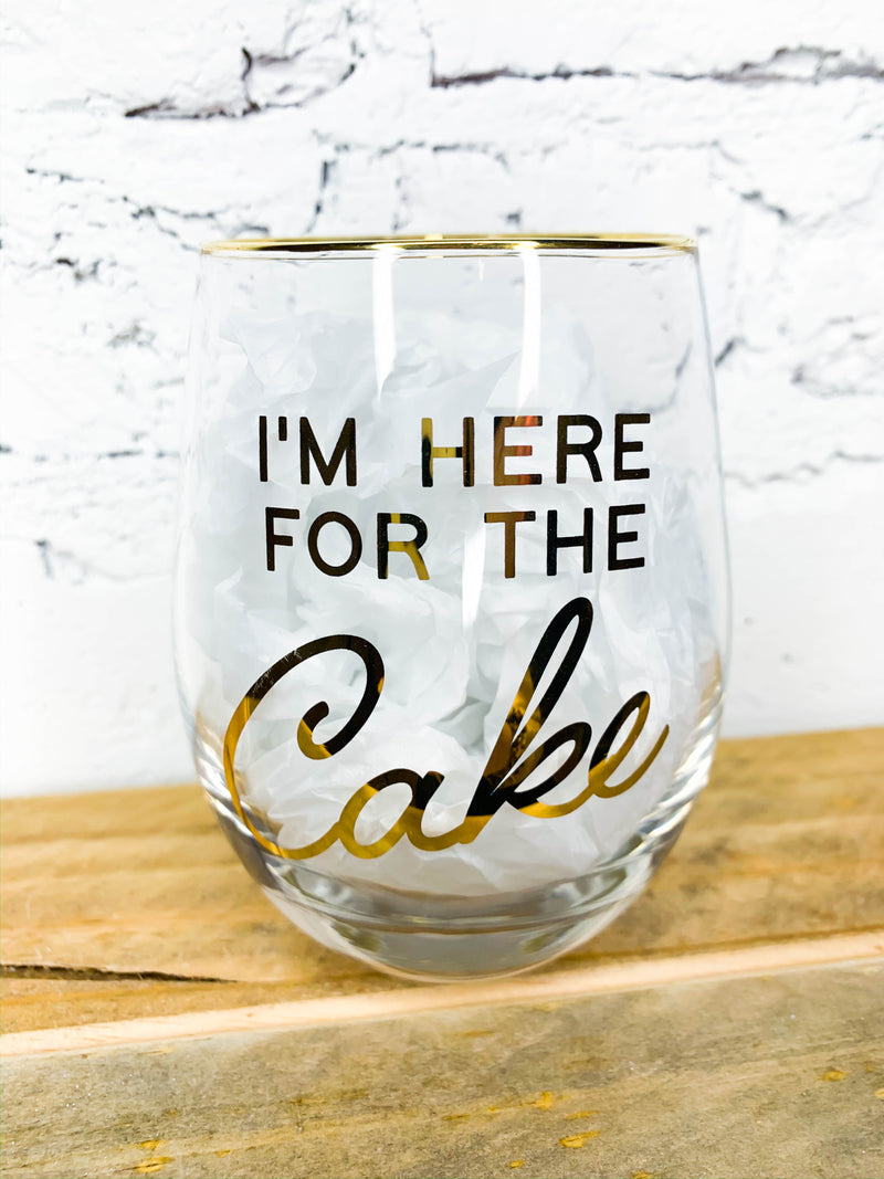 I'm Here For The Cake Wine Glass