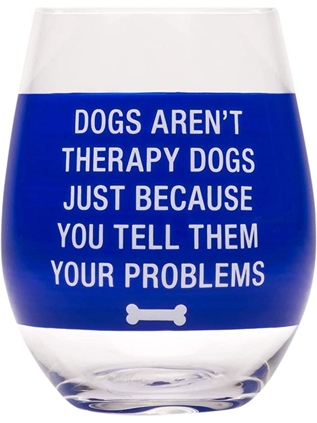 """Dogs Aren't Therapy Dogs Just Because"" Wine Glass"