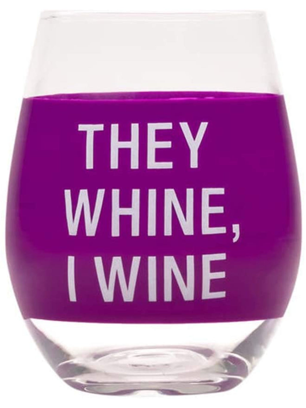 """They Whine, I Wine"" Wine Glass"