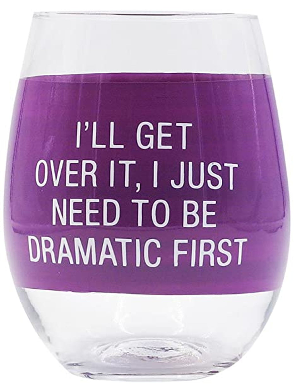 """I'll Get Over It"" Wine Glass"