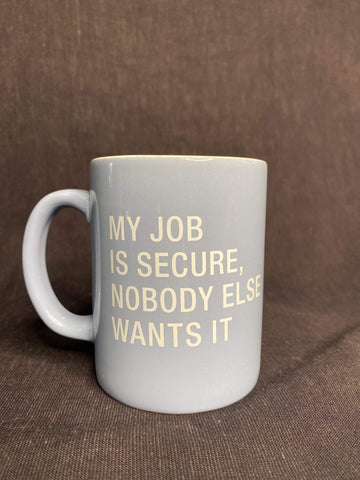 About Face Mugs My Job Is Secure Mug