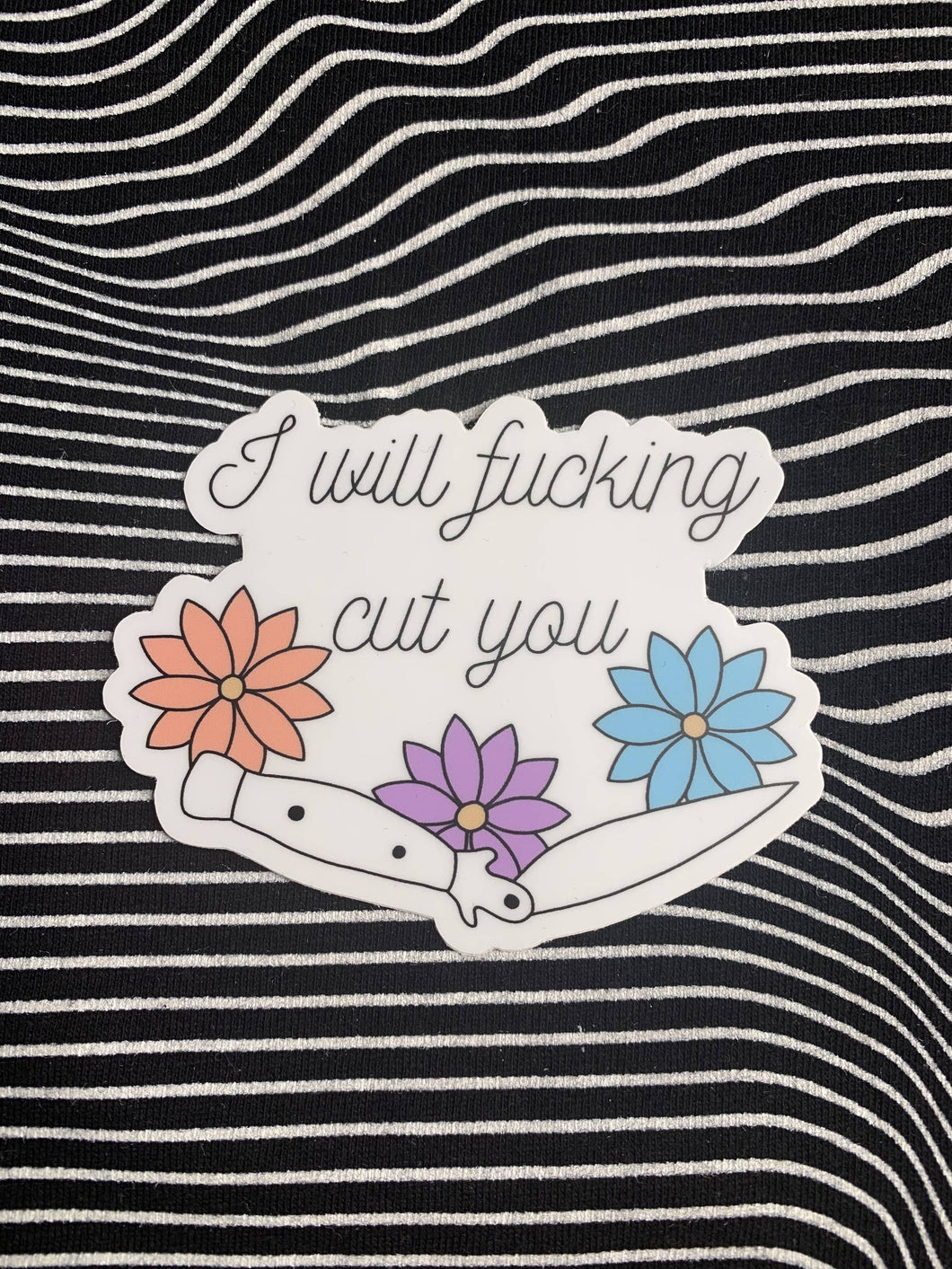 I Will Fucking Cut You Sticker