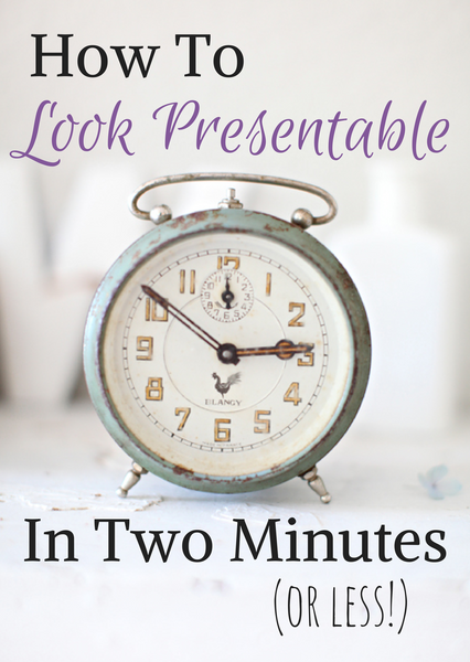 How to look presentable in 5 minutes