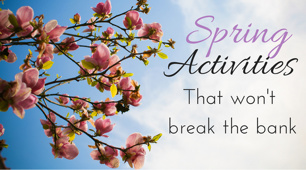 Spring Activities That Don't Break The Bank
