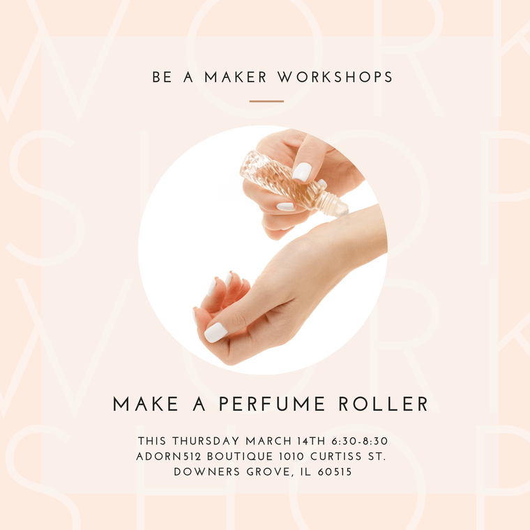 Workshop - Make a Perfume Roller - Thursday, March 14, 2019