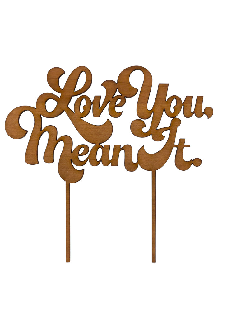 LOVE YOU, MEAN IT CAKE TOPPER - Bracket