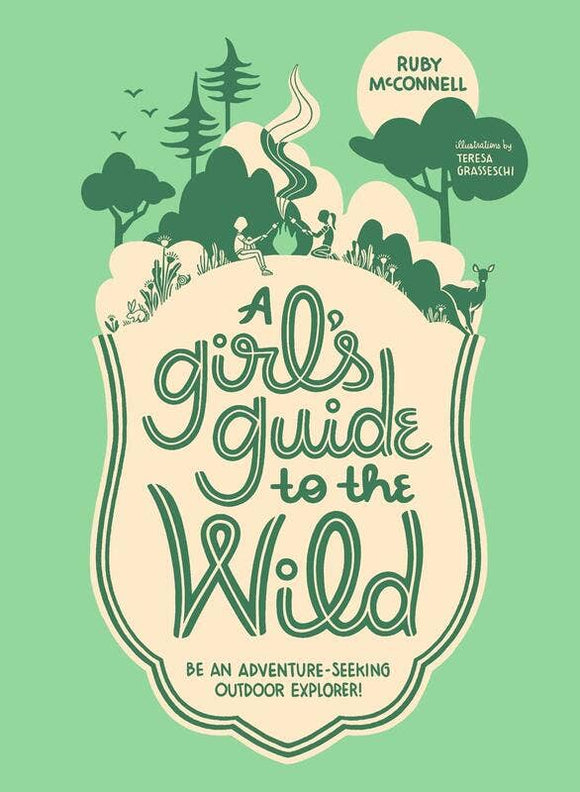 Girl's Guide to the Wild: Be an Adventure-Seeking Outdoor