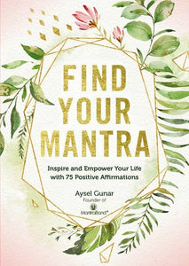 Find Your Mantra: Inspire and Empower Your Life...