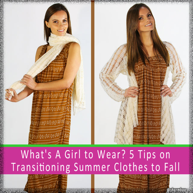 What's A Girl to Wear? 5 Tips on Transitioning Summer Clothes to Fall