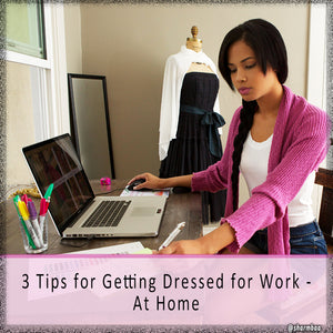 3 Tips for Getting Dressed for Work - At Home