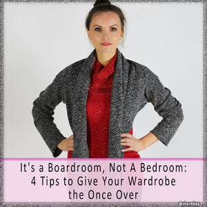 It's a Boardroom, Not A Bedroom: 4 Tips to Give Your Wardrobe the Once Over