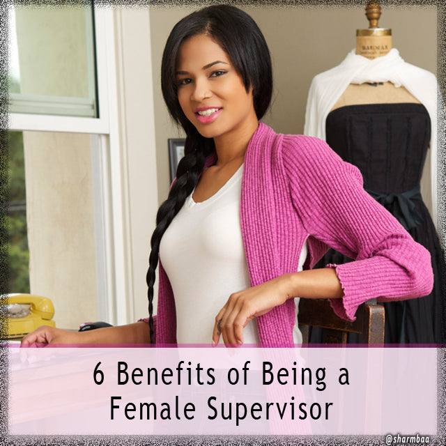 6 Benefits of Being a Female Supervisor
