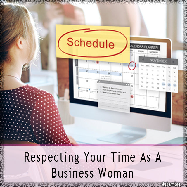 Respecting Your Time As A Business Woman