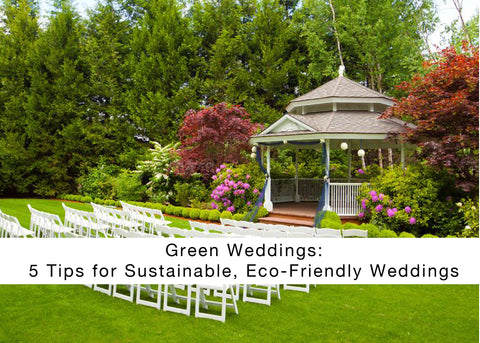 Green Weddings: 5 Tips for Sustainable, Eco-Friendly Weddings