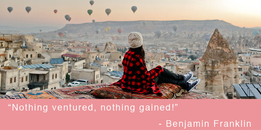 "Nothing ventured, nothing gained!!!"" - Benjamin Franklin"