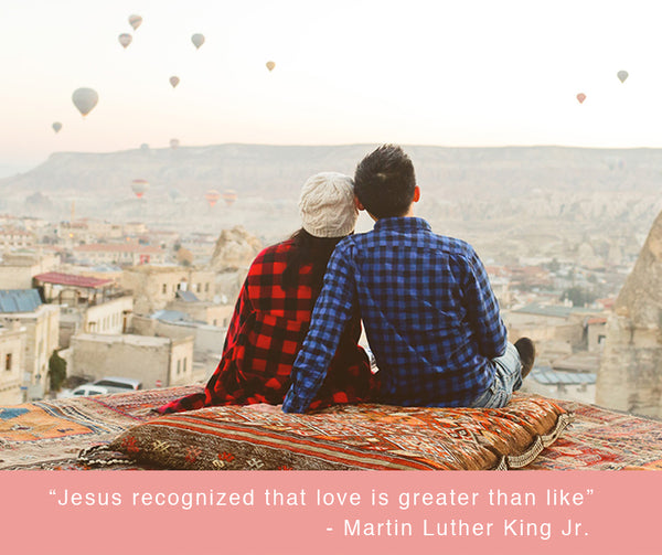 """Jesus recognized that love is greater than like"" - Martin Luther King Jr."