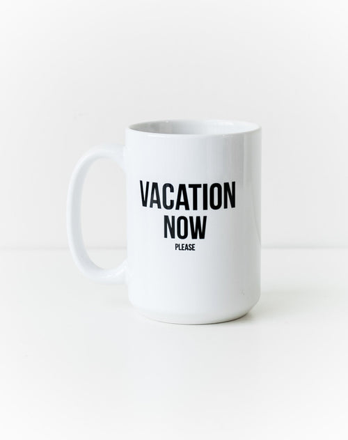 "The ""Vacation Now"" Mug"