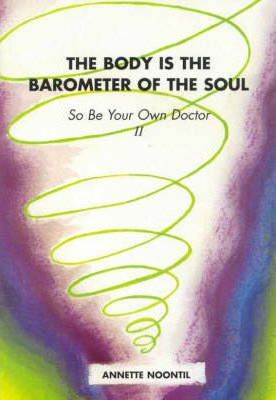 Book - Body is the Barometer of the Soul, The