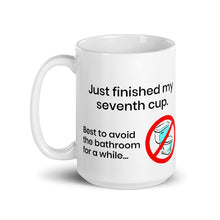 Load image into Gallery viewer, Just finished my seventh cup. Best to avoid the bathroom for a while - Ceramic Mug