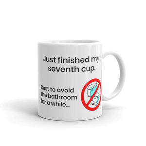 Just finished my seventh cup. Best to avoid the bathroom for a while - Ceramic Mug