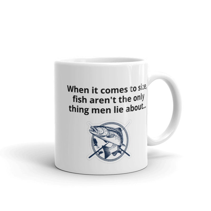 When it comes to size, fish aren't the only thing men lie about... - Ceramic Mug