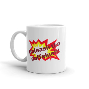 Unleash the caffeine!!! - Ceramic Mug