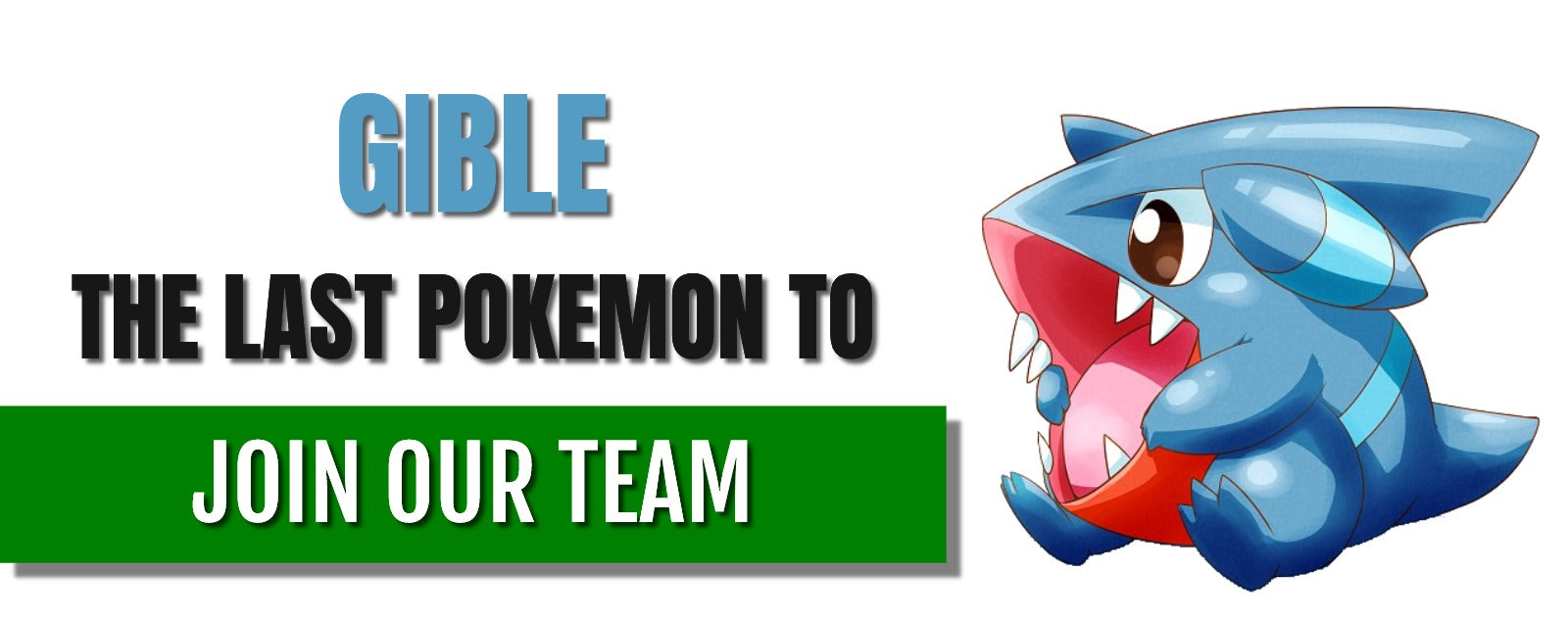 gible the last pokemon to join our team