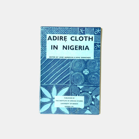 Adire cloth in Nigeria: The preparation and dyeing of indigo patterend cloths among the yoruba