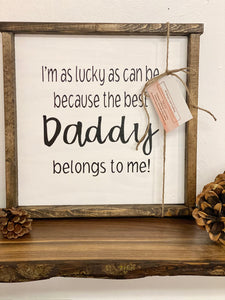 Wooden Sign - The Best Daddy Belongs to Me