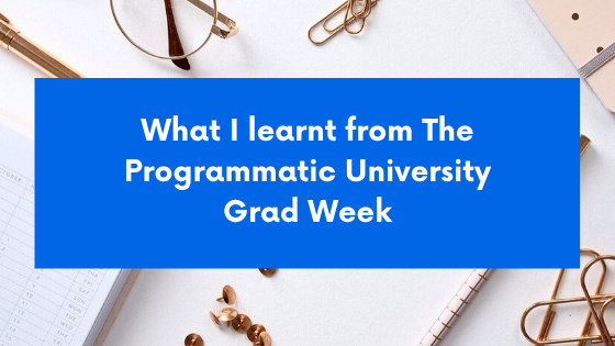 What I learnt from The Programmatic University Grad Week Banner