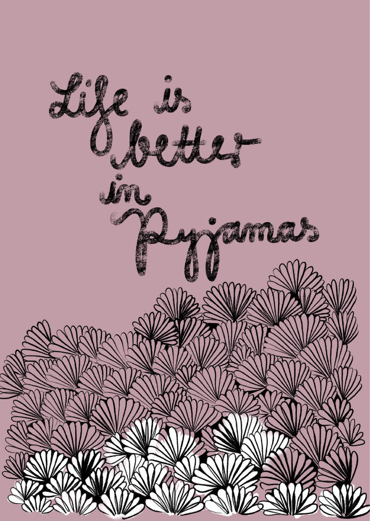 "Plakat ""Life is better in pyjamas"""