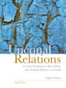 Unequal Relations A Critical Introduction to Race, Ethnic, and Aboriginal Dynamics in Canada by Augie Fleras 8th edition 2017 9780133761788 (Used:GOOD)