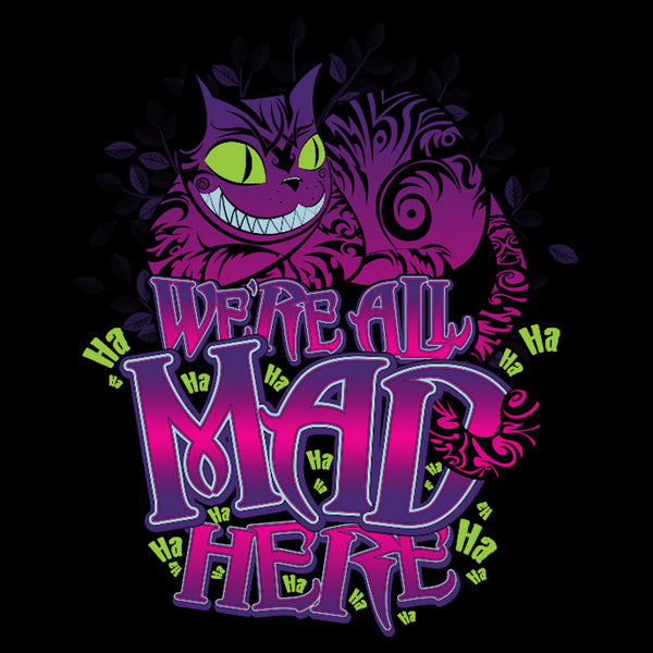 We're All Mad Here t-shirt - GraphicLab Tees