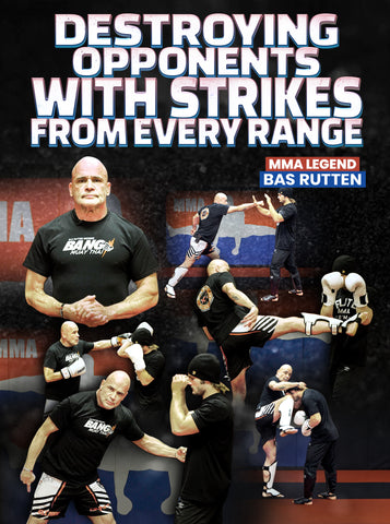 Destroying Opponents With Strikes From Every Range by Bas Rutten