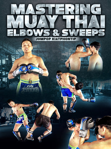 Mastering Muay Thai Elbows & Sweeps by Jompop Kiatphontip