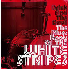 DRINK AND THE DEVIL BLUES ROOTS OF THE WHITE STRIPES LP *NEW*