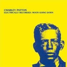 PATTON CHARLEY-ELECTRICALLY RECORDED MOON GOING DOWN LP *NEW*