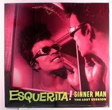 ESQUERITA-SINNER MAN THE LOST SESSION LP *NEW*