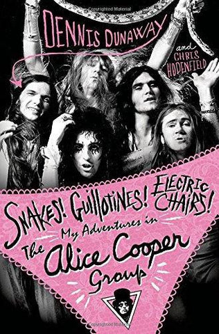 SNAKES! GUILLOTINES! ELECTRIC CHAIRS! MY ADVENTURES IN THE ALICE COOPER GROUP BOOK VG+