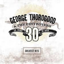 THOROGOOD GEORGE-GREATEST HITS: 30 YEARS OF ROCK 2LP *NEW*